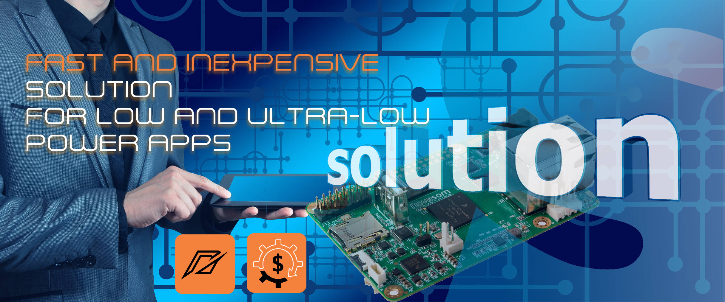 Fast & low cost solution, not just a board…  A solution